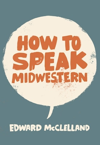 Edward McClelland How to Speak Midwestern book cover Chicago Detours